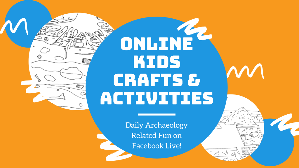 Online Kids Crafts & Activities: Daily Archaeology related Fun on Facebook Live!